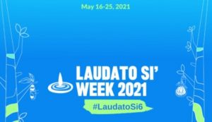 """2021 Laudato Si' Week:""""For We Know That Things Can Change"""""""